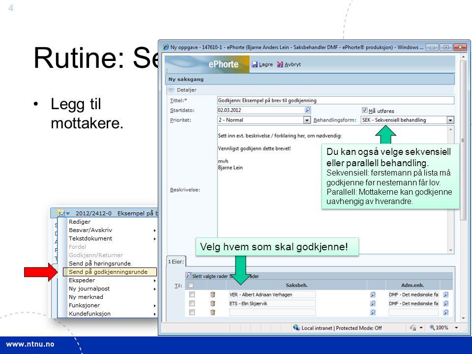 5 Rutine: Send til godkjenning Mottaker(ne) får dokumentet til godkjenning i ePhorte Les hoveddokumentet Gå til journalpost (bl.a.