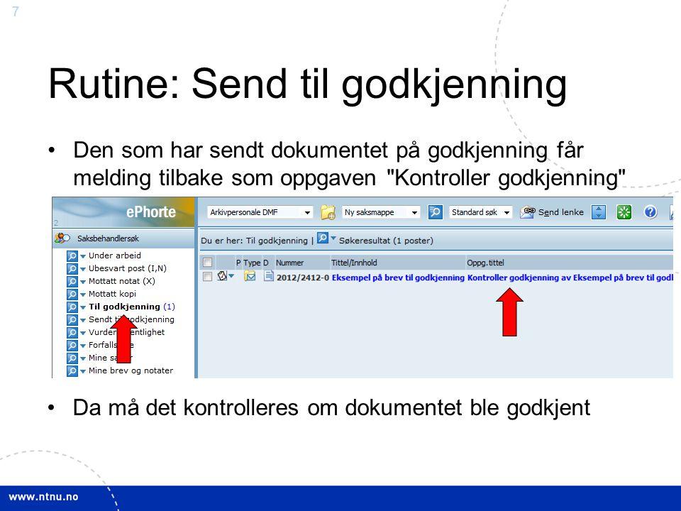 7 Rutine: Send til godkjenning Den som har sendt dokumentet på godkjenning får melding tilbake som oppgaven
