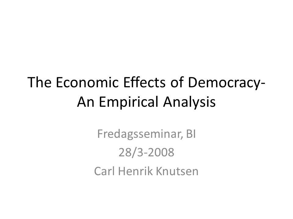 The Economic Effects of Democracy- An Empirical Analysis Fredagsseminar, BI 28/3-2008 Carl Henrik Knutsen