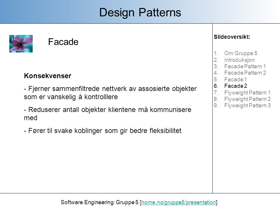 Facade Design Patterns Software Engineering: Gruppe 5 [home.no/gruppe5/presentation]home.no/gruppe5/presentation Konsekvenser - Fjerner sammenfiltrede