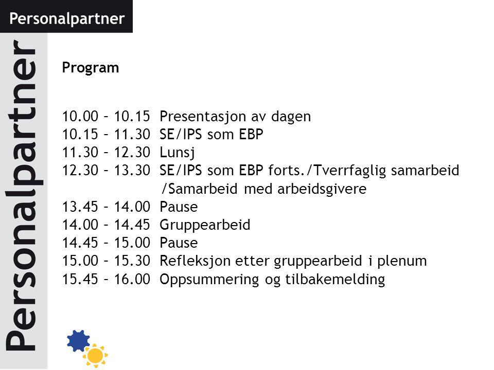 Program 10.00 – 10.15 Presentasjon av dagen 10.15 – 11.30 SE/IPS som EBP 11.30 – 12.30 Lunsj 12.30 – 13.30 SE/IPS som EBP forts./Tverrfaglig samarbeid