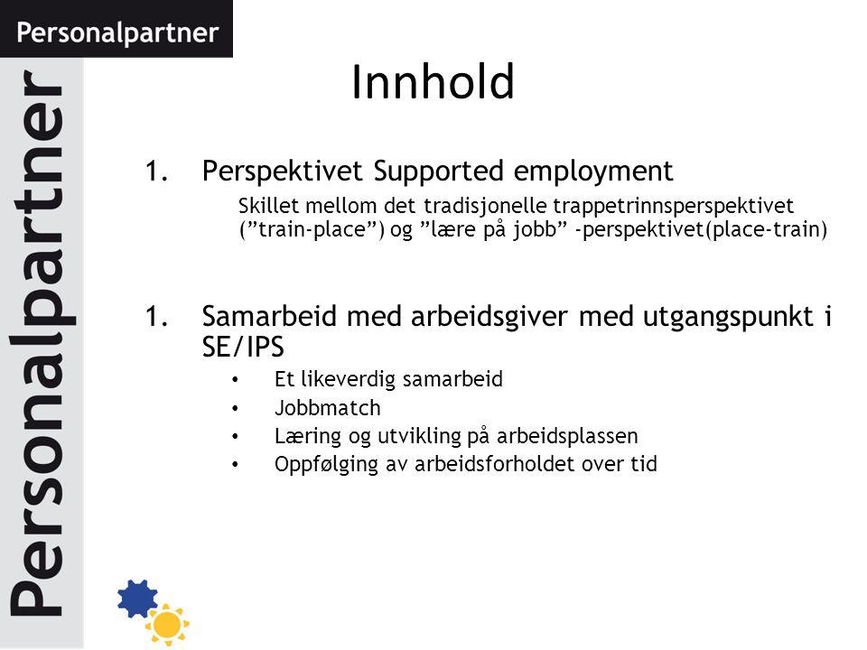 """Innhold 1.Perspektivet Supported employment Skillet mellom det tradisjonelle trappetrinnsperspektivet (""""train-place"""") og """"lære på jobb"""" -perspektivet("""