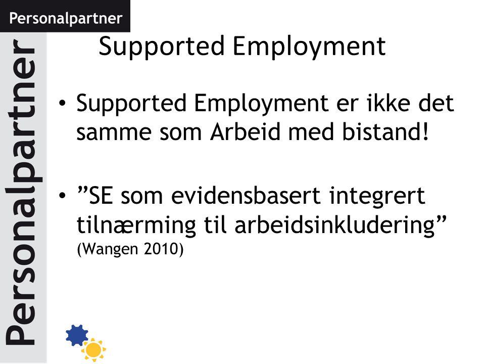 """Supported Employment Supported Employment er ikke det samme som Arbeid med bistand! """"SE som evidensbasert integrert tilnærming til arbeidsinkludering"""""""