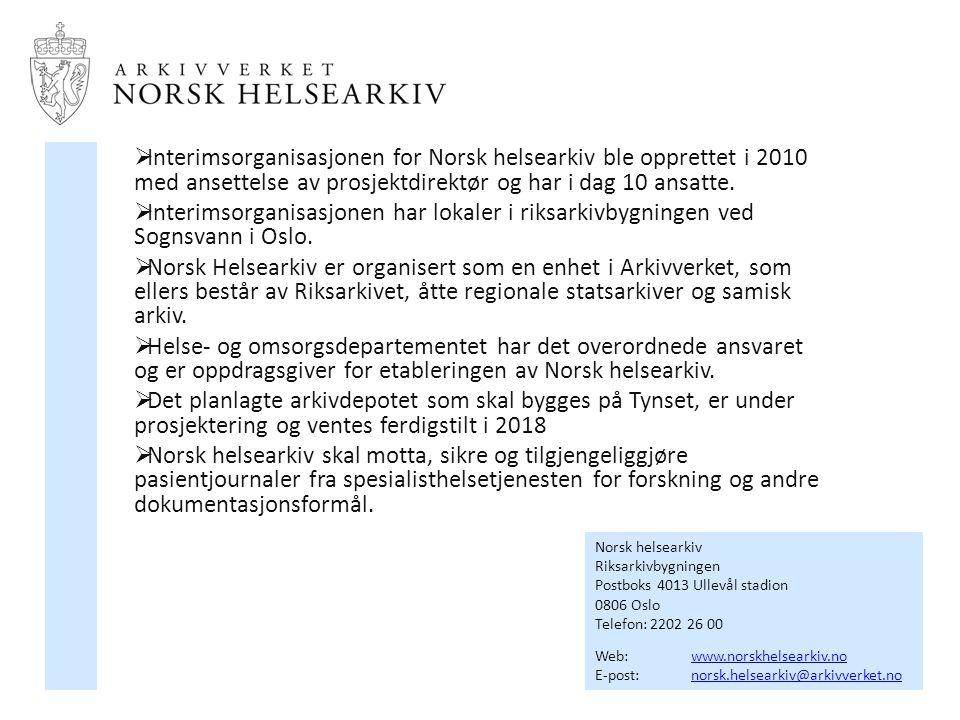  Interimsorganisasjonen for Norsk helsearkiv ble opprettet i 2010 med ansettelse av prosjektdirektør og har i dag 10 ansatte.  Interimsorganisasjone
