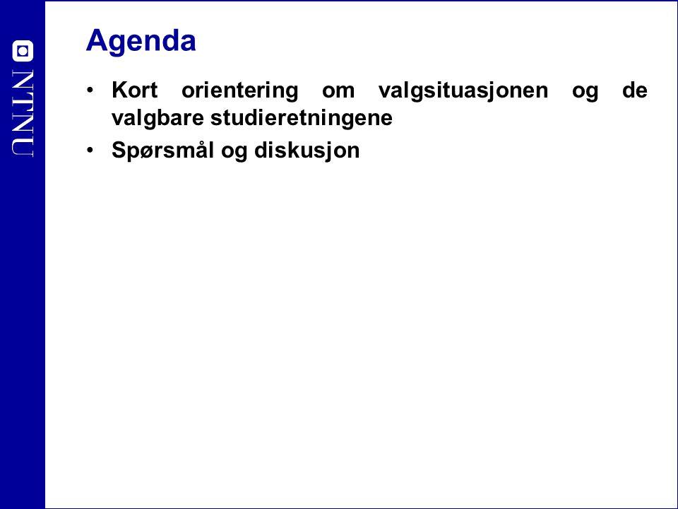 Agenda Kort orientering om valgsituasjonen og de valgbare studieretningene Spørsmål og diskusjon