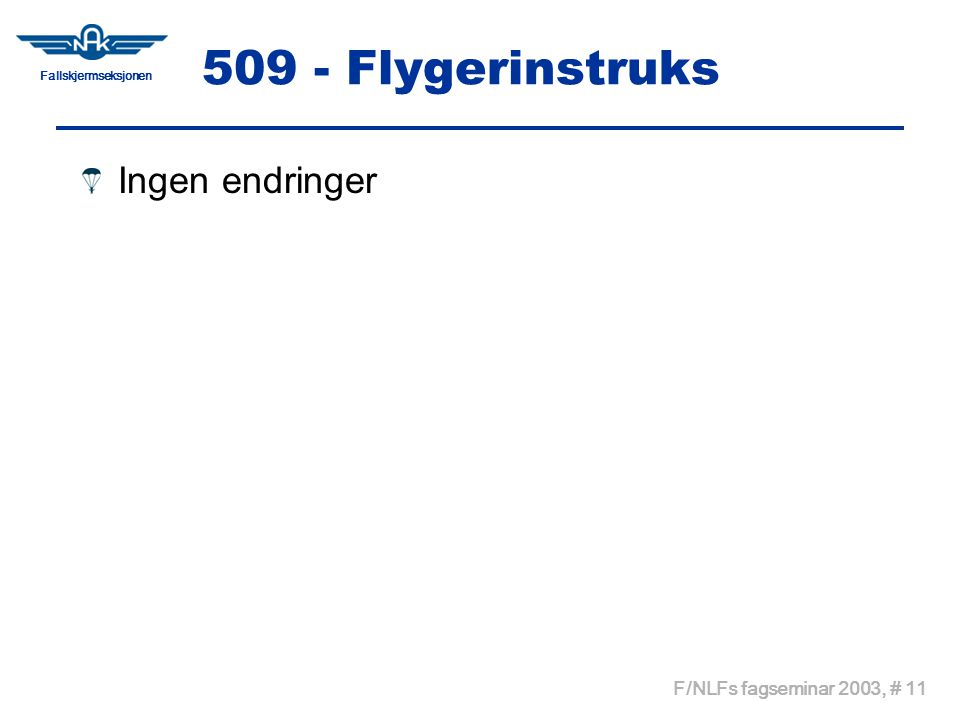 Fallskjermseksjonen F/NLFs fagseminar 2003, # 11 509 - Flygerinstruks Ingen endringer