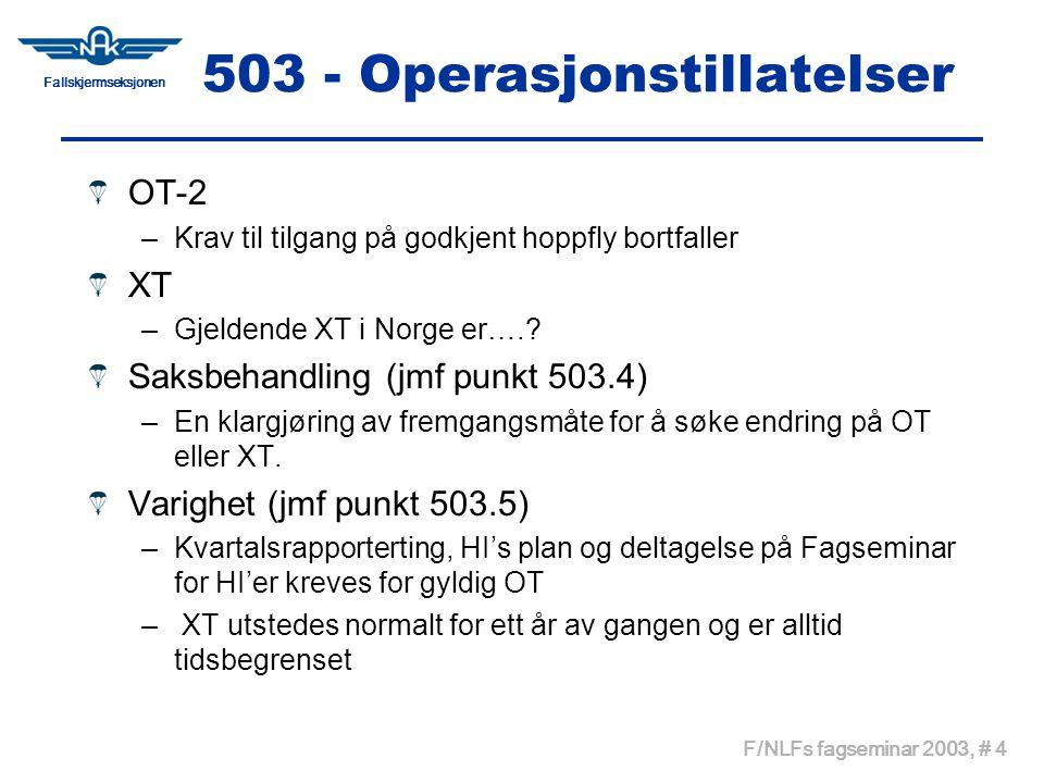Fallskjermseksjonen F/NLFs fagseminar 2003, # 4 503 - Operasjonstillatelser OT-2 –Krav til tilgang på godkjent hoppfly bortfaller XT –Gjeldende XT i Norge er…..