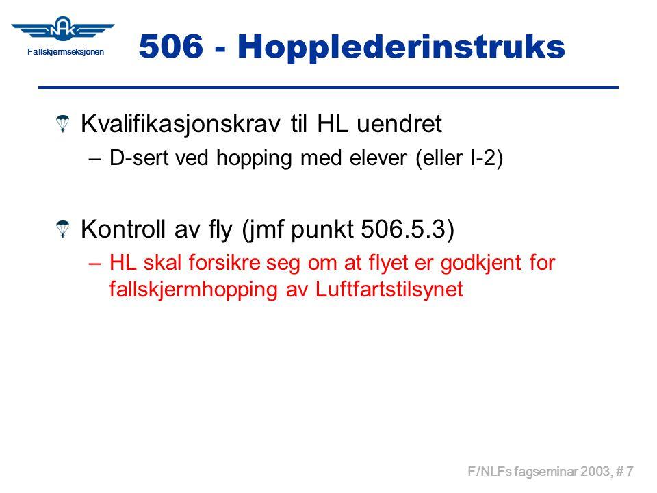 Fallskjermseksjonen F/NLFs fagseminar 2003, # 8 507 - Hoppfeltlederinstruks Kvalifikasjonskrav (jmf punkt 507.2) –Ved hopping med elever B-sertifikat –Ved hopping med A-sert eller høyere Personell som er instruert av HL om oppgavene –Ved natthopp, vannhopp og oksygenhopp Instruktør-3 eller høyere Ansvar (jmf punkt 507.3) –At HLs anvisninger for kontroll av hoppernes sertifikater, lisens og utstyr blir fulgt ved manifestering.