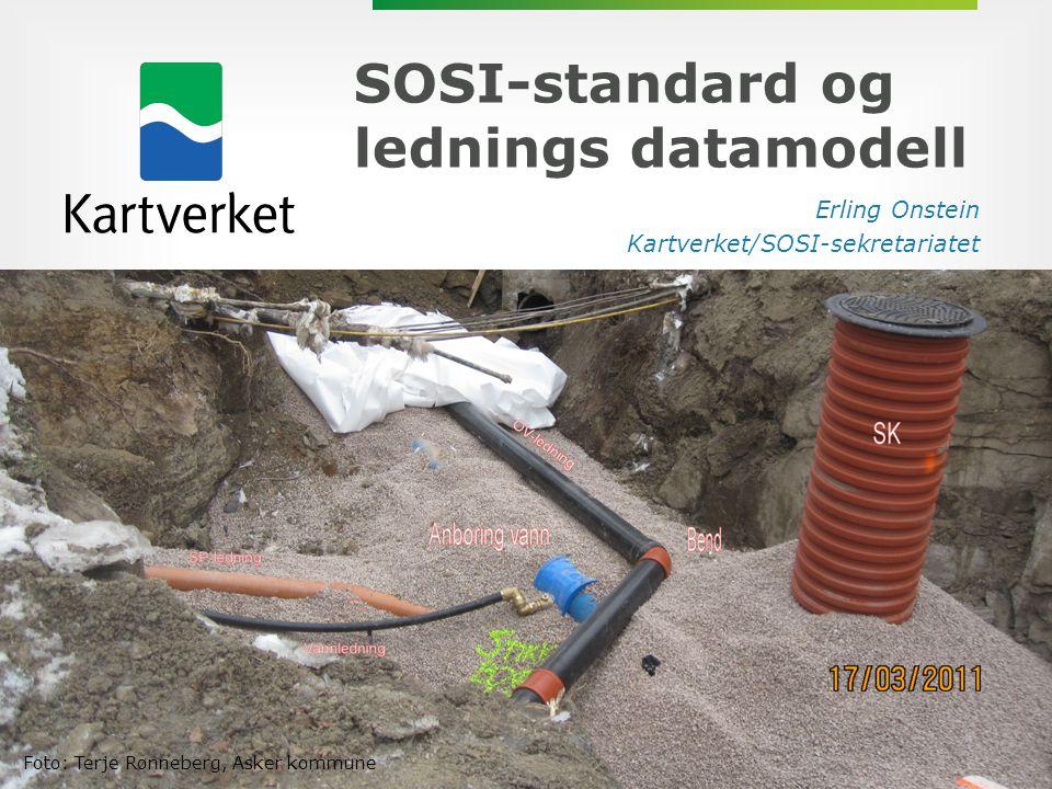 SOSI-standard og lednings datamodell SOSI-standard og lednings datamodell Erling Onstein Kartverket/SOSI-sekretariatet Foto: Terje Rønneberg, Asker ko