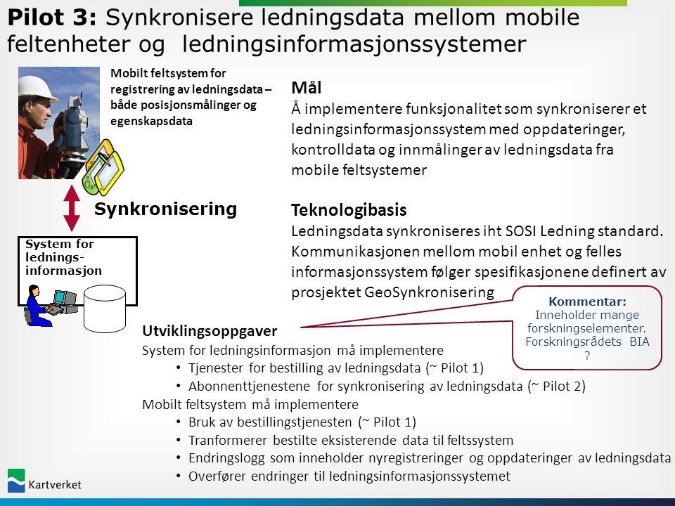 System for lednings- informasjon Mobilt feltsystem for registrering av ledningsdata – både posisjonsmålinger og egenskapsdata Synkronisering Pilot 3:
