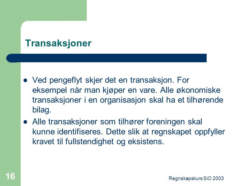 Regnskapskurs SiO 2003 16 Transaksjoner Ved pengeflyt skjer det en transaksjon. For eksempel når man kjøper en vare. Alle økonomiske transaksjoner i e