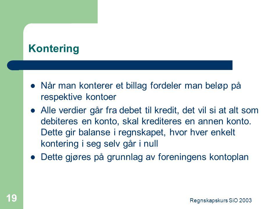 Regnskapskurs SiO 2003 19 Kontering Når man konterer et billag fordeler man beløp på respektive kontoer Alle verdier går fra debet til kredit, det vil