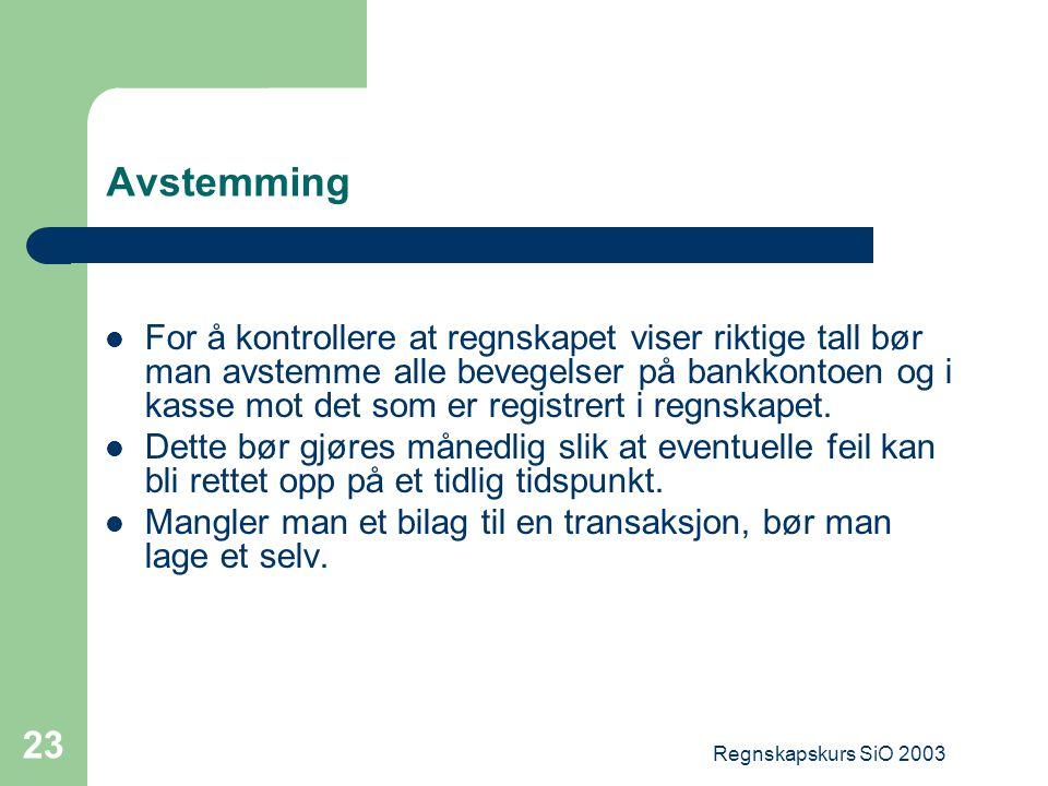 Regnskapskurs SiO 2003 23 Avstemming For å kontrollere at regnskapet viser riktige tall bør man avstemme alle bevegelser på bankkontoen og i kasse mot