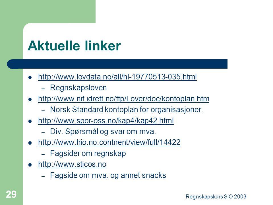 Regnskapskurs SiO 2003 29 Aktuelle linker http://www.lovdata.no/all/hl-19770513-035.html – Regnskapsloven http://www.nif.idrett.no/ftp/Lover/doc/konto