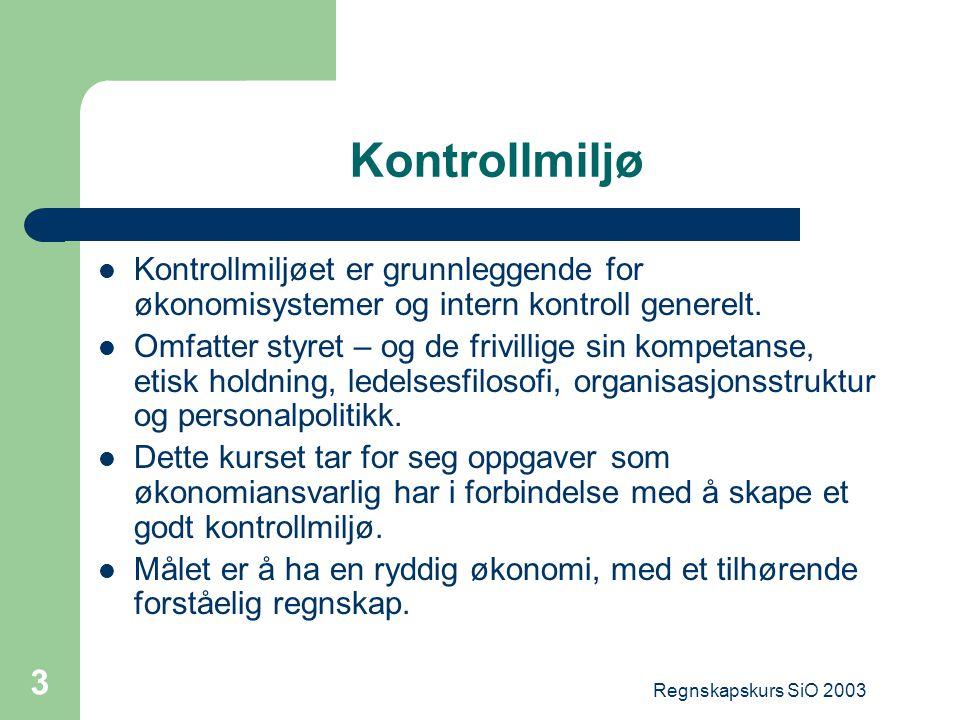 Regnskapskurs SiO 2003 3 Kontrollmiljø Kontrollmiljøet er grunnleggende for økonomisystemer og intern kontroll generelt. Omfatter styret – og de frivi