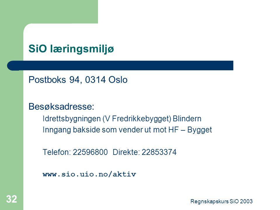 Regnskapskurs SiO 2003 32 SiO læringsmiljø Postboks 94, 0314 Oslo Besøksadresse: Idrettsbygningen (V Fredrikkebygget) Blindern Inngang bakside som ven