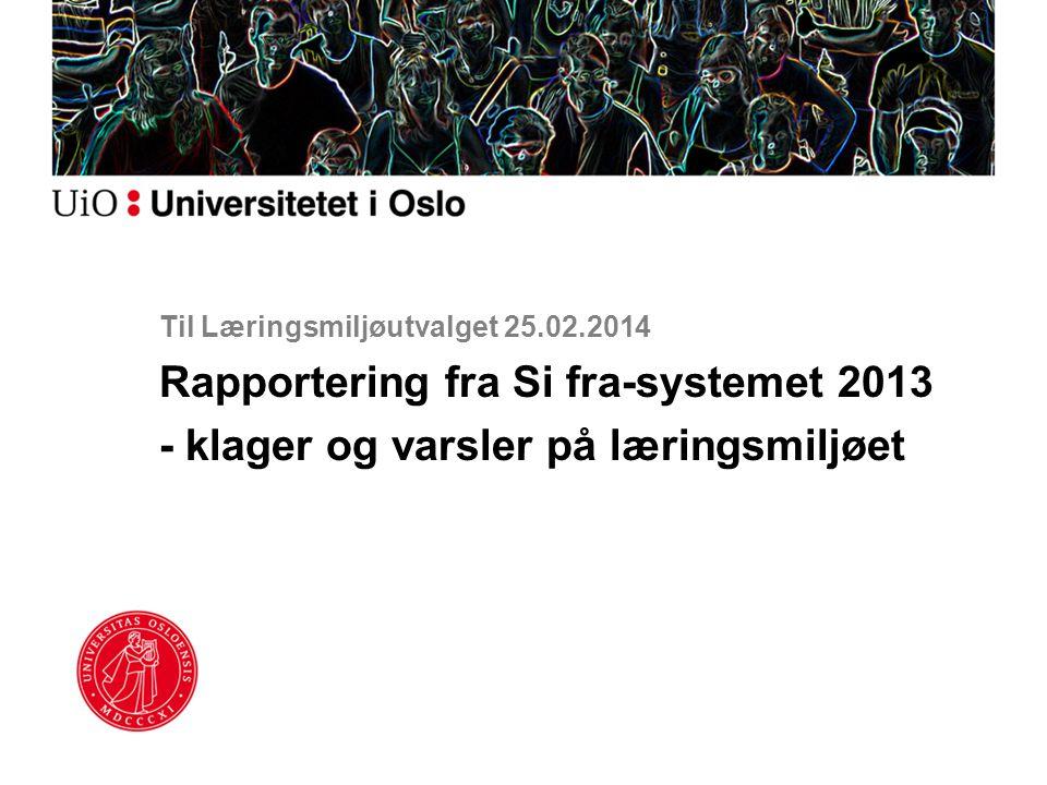 Til Læringsmiljøutvalget 25.02.2014 Rapportering fra Si fra-systemet 2013 - klager og varsler på læringsmiljøet