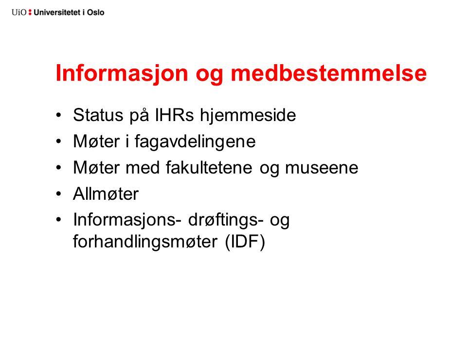 Informasjon og medbestemmelse Status på IHRs hjemmeside Møter i fagavdelingene Møter med fakultetene og museene Allmøter Informasjons- drøftings- og forhandlingsmøter (IDF)
