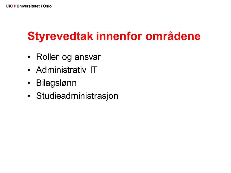 Styrevedtak innenfor områdene Roller og ansvar Administrativ IT Bilagslønn Studieadministrasjon