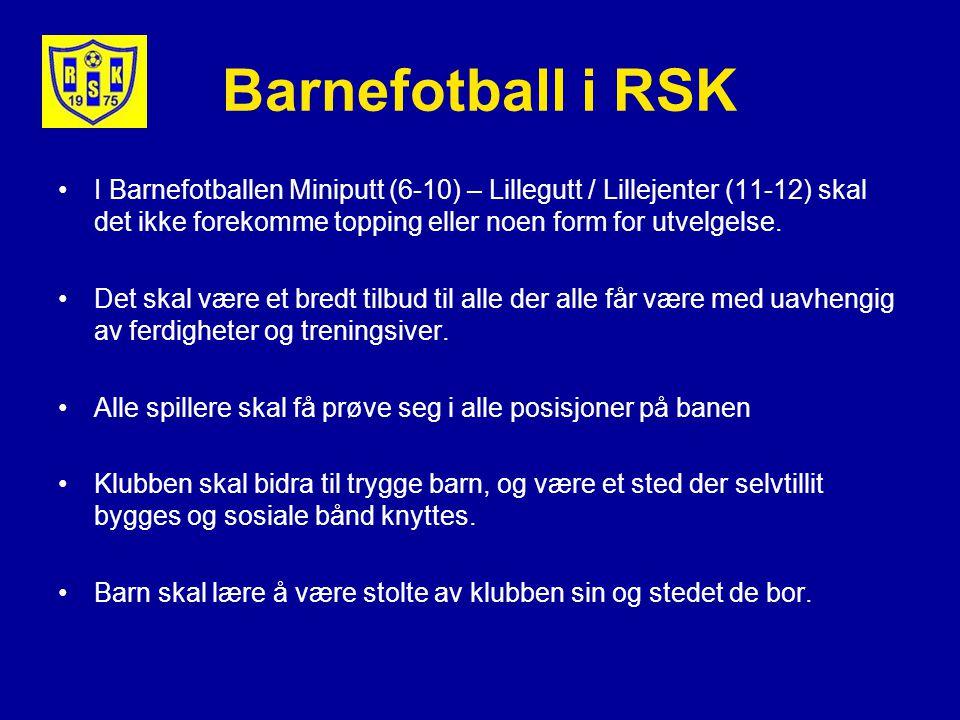 Barnefotball i RSK I Barnefotballen Miniputt (6-10) – Lillegutt / Lillejenter (11-12) skal det ikke forekomme topping eller noen form for utvelgelse.