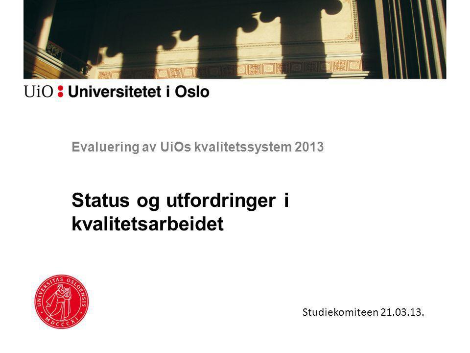 Evaluering av UiOs kvalitetssystem 2013 Status og utfordringer i kvalitetsarbeidet Studiekomiteen 21.03.13.