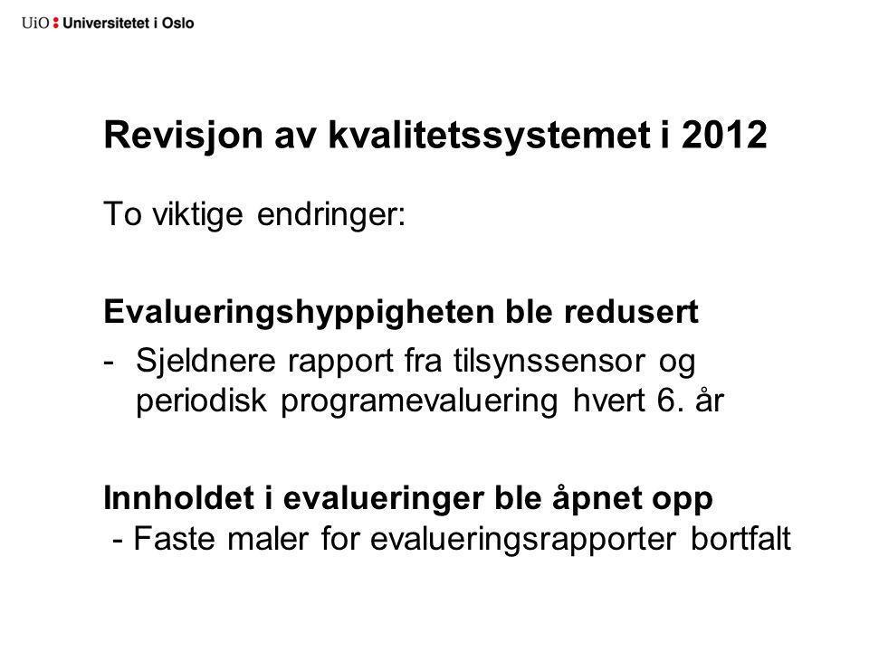 Revisjon av kvalitetssystemet i 2012 To viktige endringer: Evalueringshyppigheten ble redusert -Sjeldnere rapport fra tilsynssensor og periodisk programevaluering hvert 6.