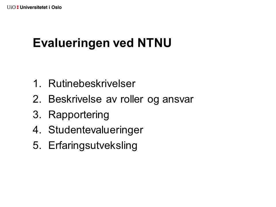 Evalueringen ved NTNU 1.Rutinebeskrivelser 2.Beskrivelse av roller og ansvar 3.Rapportering 4.Studentevalueringer 5.Erfaringsutveksling