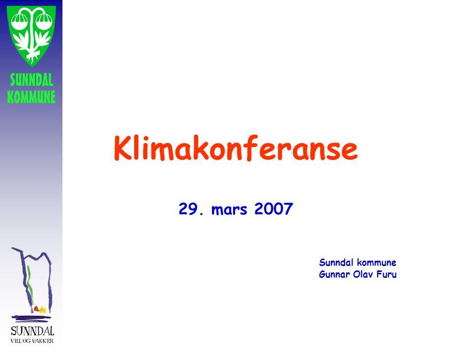 Klimakonferanse 29. mars 2007 Sunndal kommune Gunnar Olav Furu