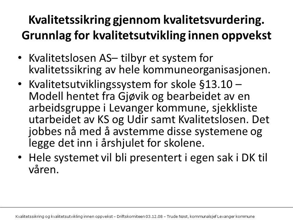 Kvalitetssikring og kvalitetsutvikling innen oppvekst – Driftskomiteen 03.12.08 – Trude Nøst, kommunalsjef Levanger kommune Kvalitetssikring gjennom kvalitetsvurdering.