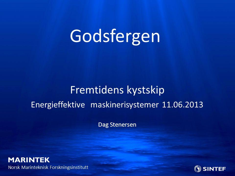 Norsk Marinteknisk Forskningsinstitutt Fremtidens kystskip Energieffektive maskinerisystemer 11.06.2013 Dag Stenersen Godsfergen