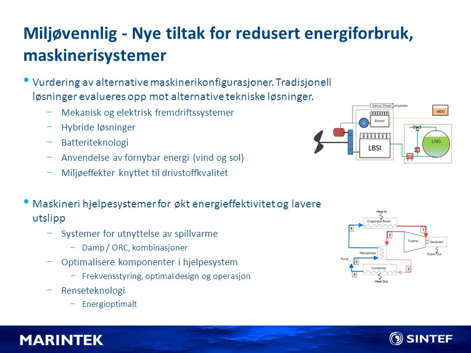 Nye tiltak for redusert energiforbruk innen temaet maskinerisystemer og drivstoff Vurdering av alternative maskinerikonfigurasjoner.