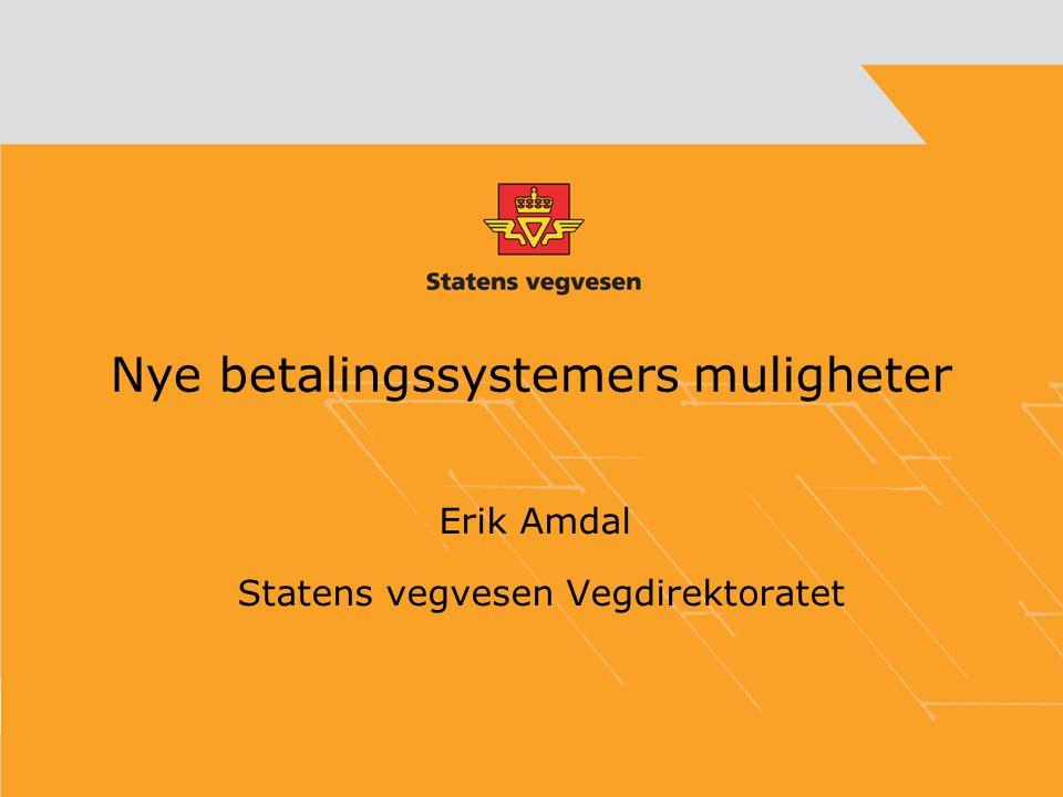 Nye betalingssystemers muligheter Erik Amdal Statens vegvesen Vegdirektoratet