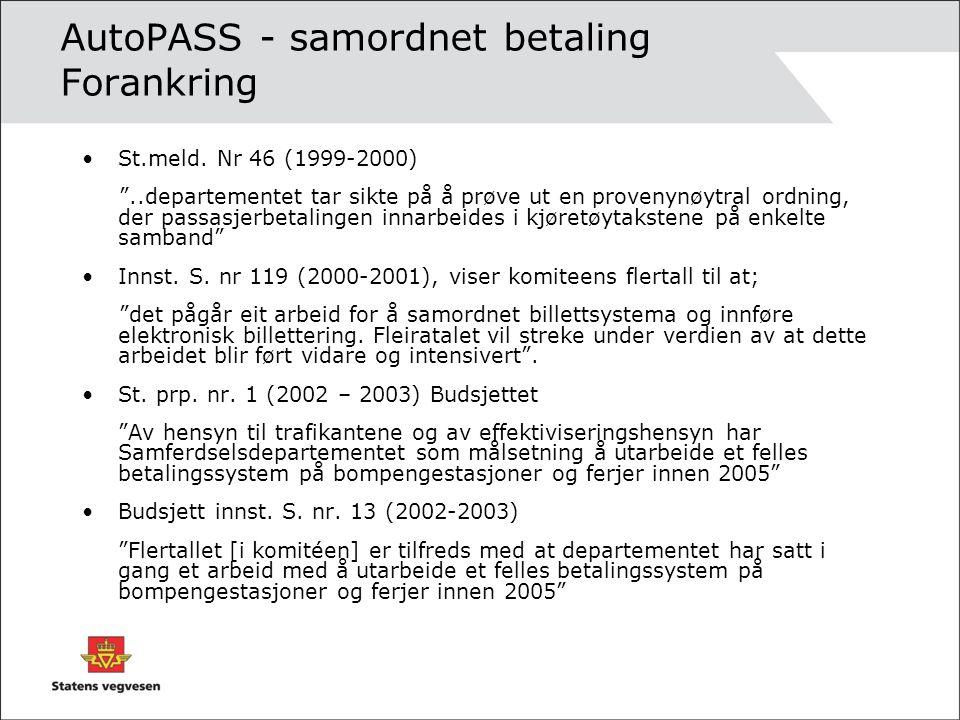 """AutoPASS - samordnet betaling Forankring St.meld. Nr 46 (1999-2000) """"..departementet tar sikte på å prøve ut en provenynøytral ordning, der passasjerb"""