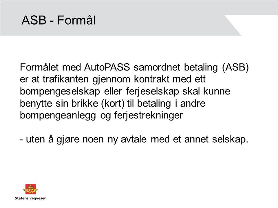 ASB - Formål Formålet med AutoPASS samordnet betaling (ASB) er at trafikanten gjennom kontrakt med ett bompengeselskap eller ferjeselskap skal kunne b