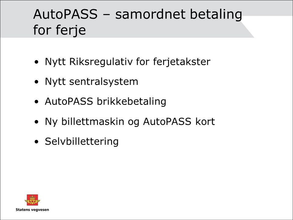 AutoPASS – samordnet betaling for ferje Nytt Riksregulativ for ferjetakster Nytt sentralsystem AutoPASS brikkebetaling Ny billettmaskin og AutoPASS ko