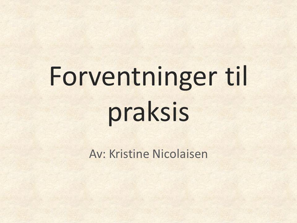 Forventninger til praksis Av: Kristine Nicolaisen