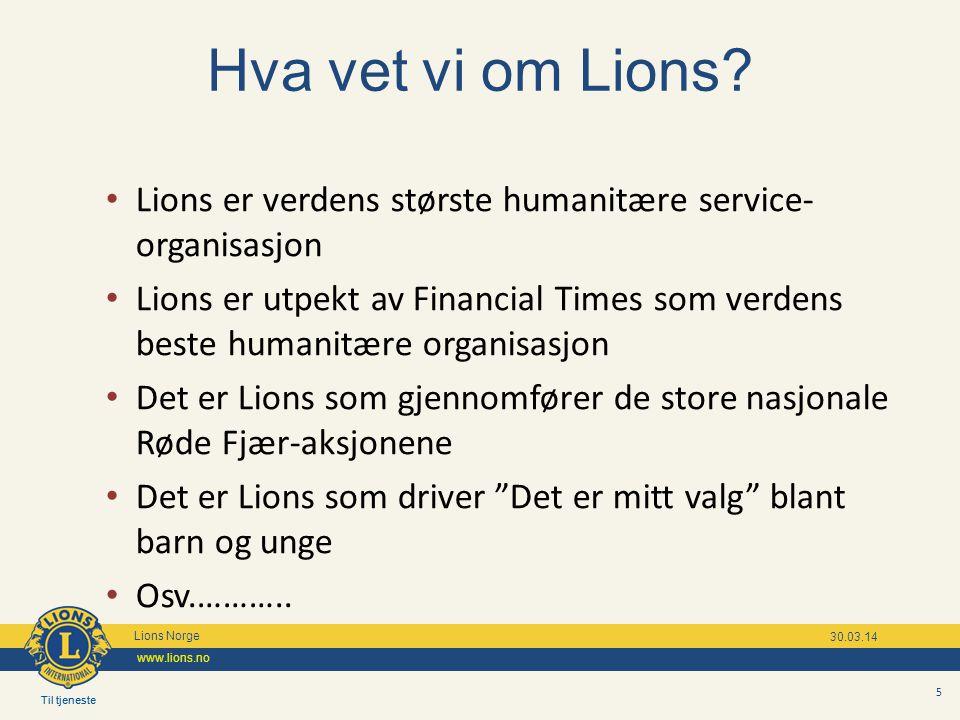 Til tjeneste Lions Norge www.lions.no Til tjeneste Lions Norge www.lions.no 30.03.14 5 Hva vet vi om Lions? Lions er verdens største humanitære servic