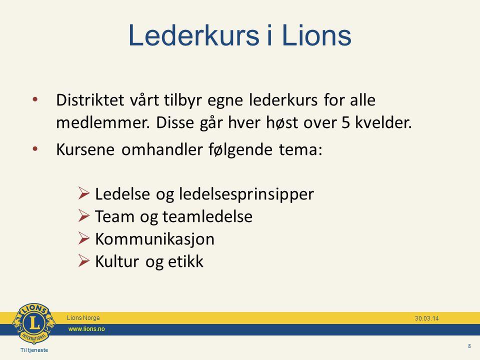 Til tjeneste Lions Norge www.lions.no Til tjeneste Lions Norge www.lions.no 30.03.14 8 Lederkurs i Lions Distriktet vårt tilbyr egne lederkurs for alle medlemmer.