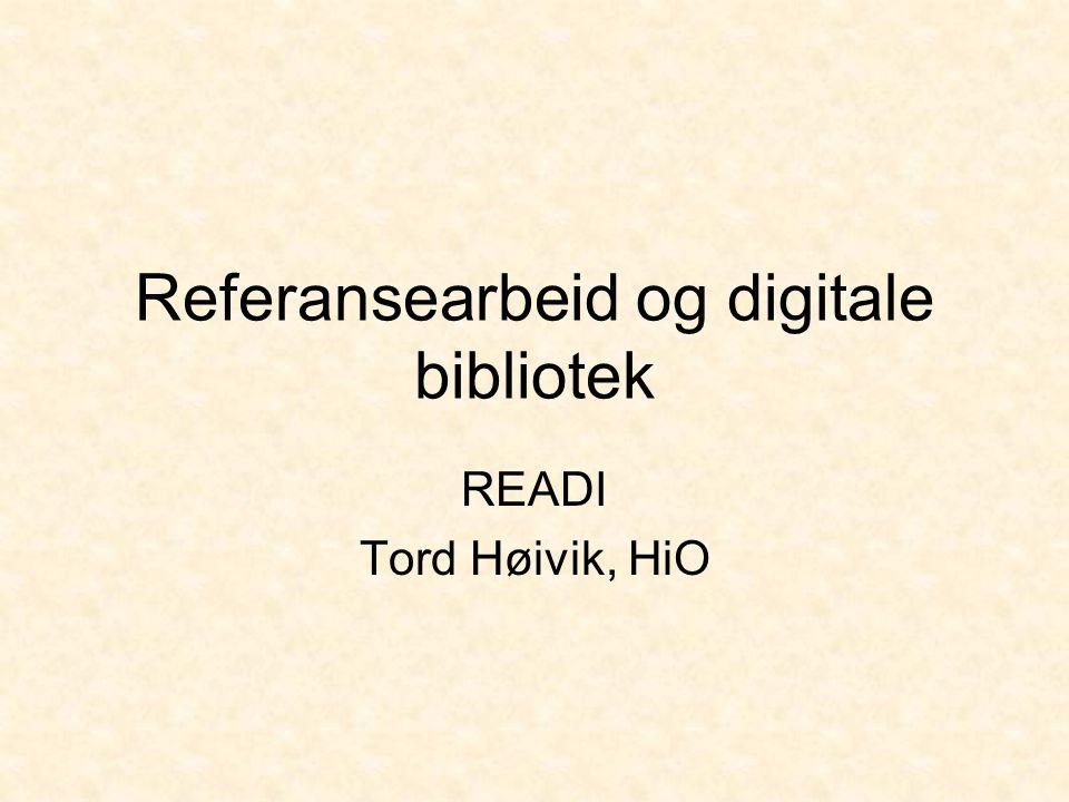 Referansearbeid og digitale bibliotek READI Tord Høivik, HiO
