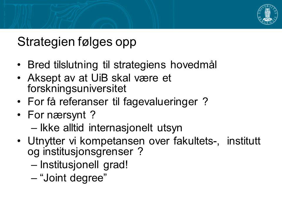 Strategien følges opp Bred tilslutning til strategiens hovedmål Aksept av at UiB skal være et forskningsuniversitet For få referanser til fagevalueringer .