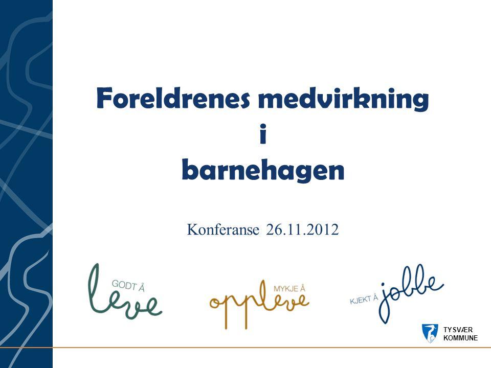TYSVÆR KOMMUNE Foreldrenes medvirkning i barnehagen Konferanse 26.11.2012