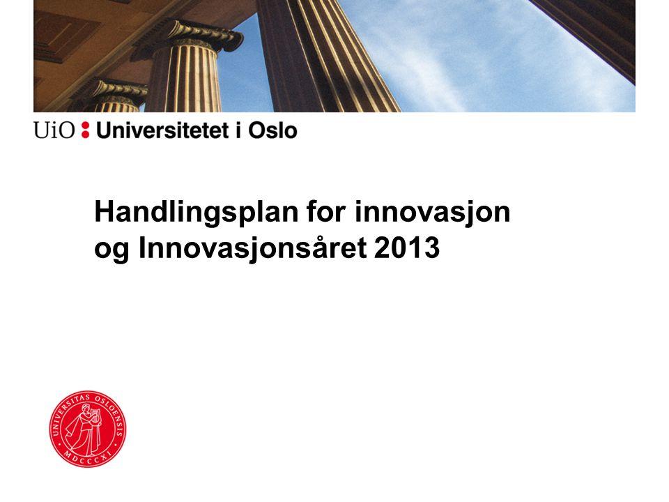 Tiltak 4: Profilere innovasjon ved UiO Bedre synliggjøring av UiOs bidrag til innovasjon Bedre koordinering internt ved UiO for å øke samspillet med eksterne aktører