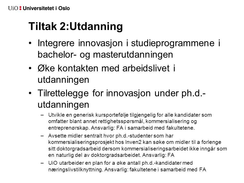 Tiltak 2:Utdanning Integrere innovasjon i studieprogrammene i bachelor- og masterutdanningen Øke kontakten med arbeidslivet i utdanningen Tilrettelegg