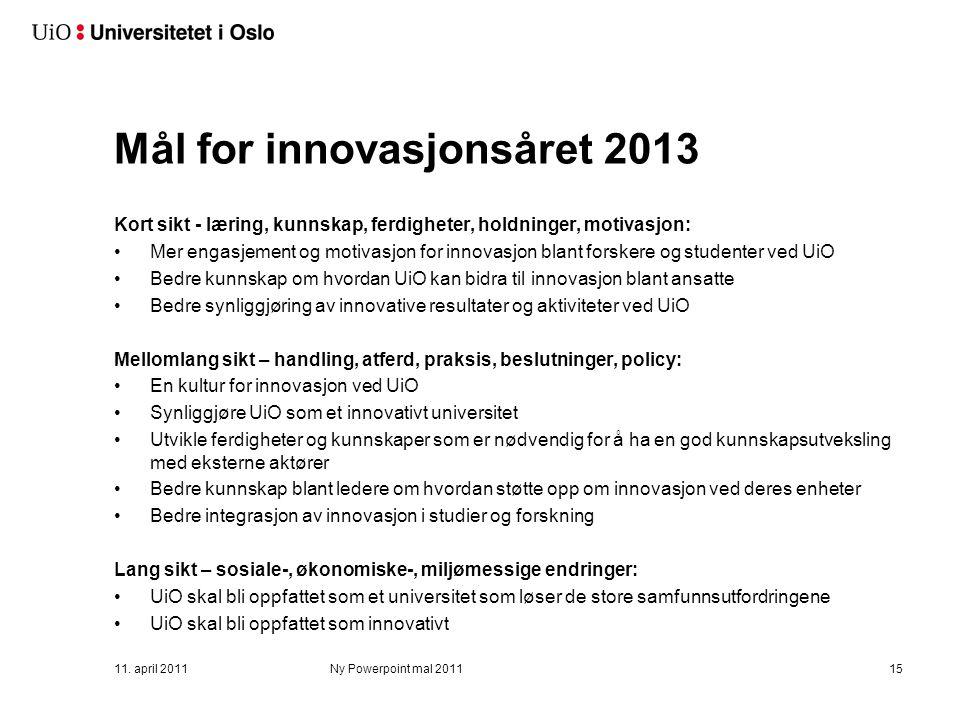 Mål for innovasjonsåret 2013 Kort sikt - læring, kunnskap, ferdigheter, holdninger, motivasjon: Mer engasjement og motivasjon for innovasjon blant for
