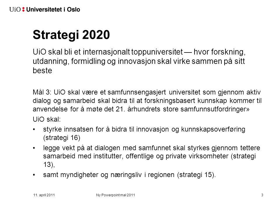 Strategi 2020 UiO skal bli et internasjonalt toppuniversitet — hvor forskning, utdanning, formidling og innovasjon skal virke sammen på sitt beste Mål