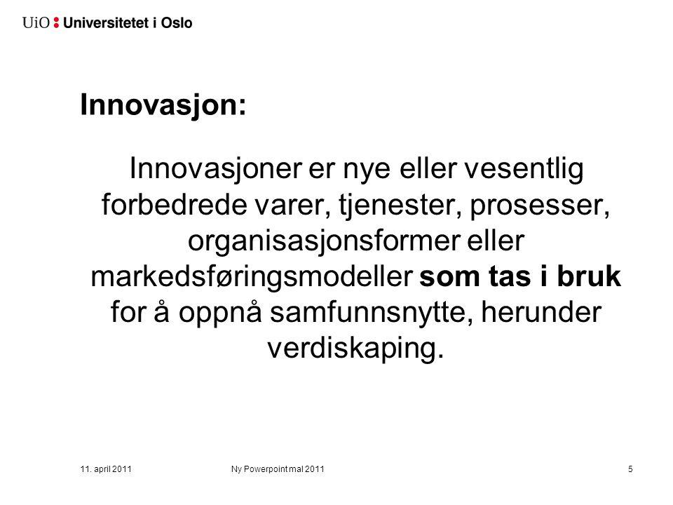 Innovasjon: Innovasjoner er nye eller vesentlig forbedrede varer, tjenester, prosesser, organisasjonsformer eller markedsføringsmodeller som tas i bru