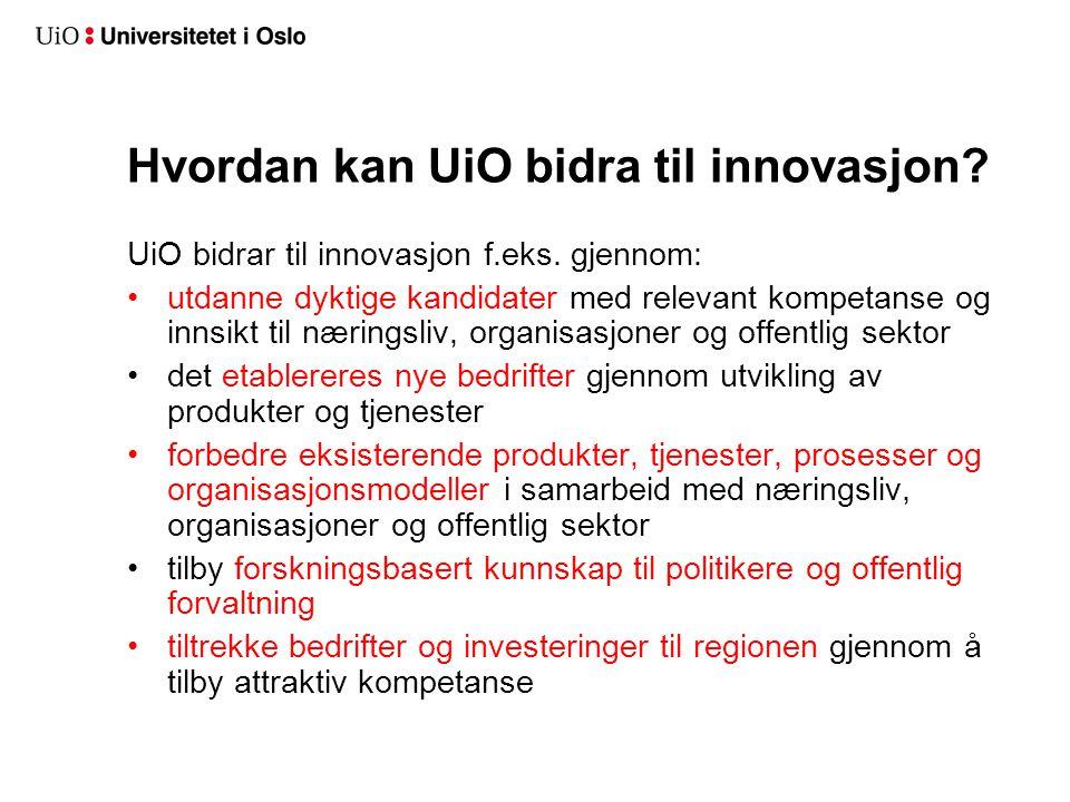 Hvordan kan UiO bidra til innovasjon? UiO bidrar til innovasjon f.eks. gjennom: utdanne dyktige kandidater med relevant kompetanse og innsikt til næri