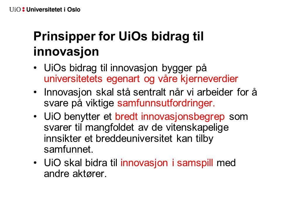 Prinsipper for UiOs bidrag til innovasjon UiOs bidrag til innovasjon bygger på universitetets egenart og våre kjerneverdier Innovasjon skal stå sentra