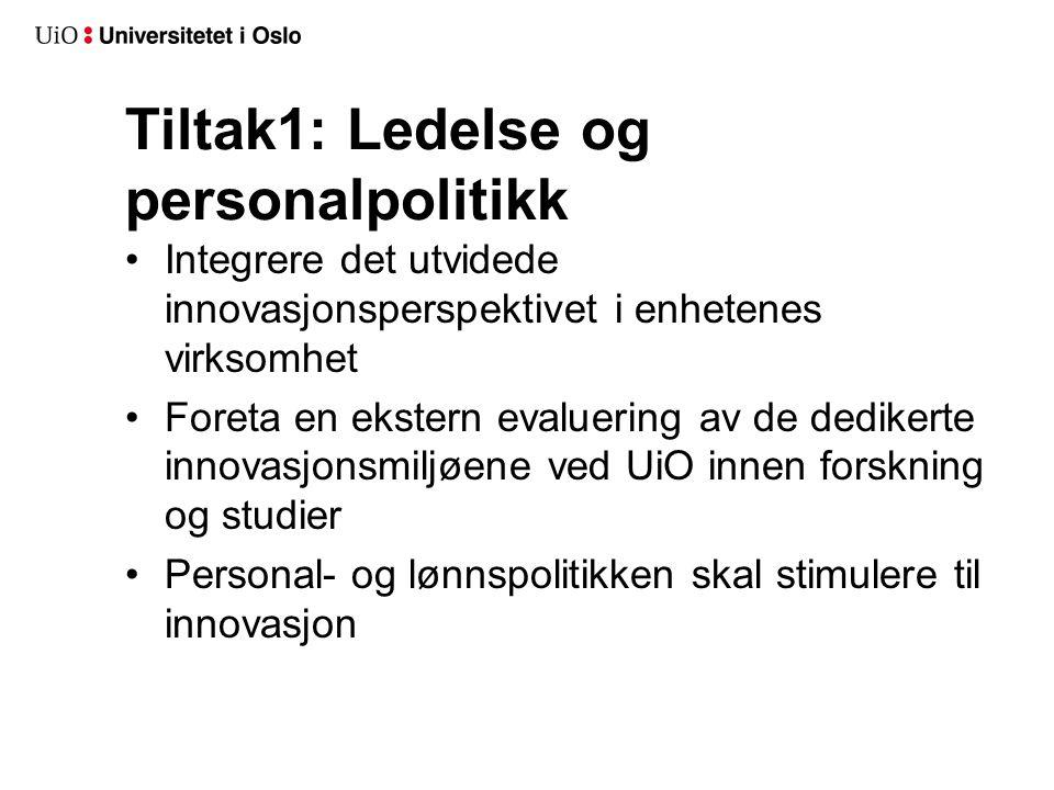 Tiltak1: Ledelse og personalpolitikk Integrere det utvidede innovasjonsperspektivet i enhetenes virksomhet Foreta en ekstern evaluering av de dedikert