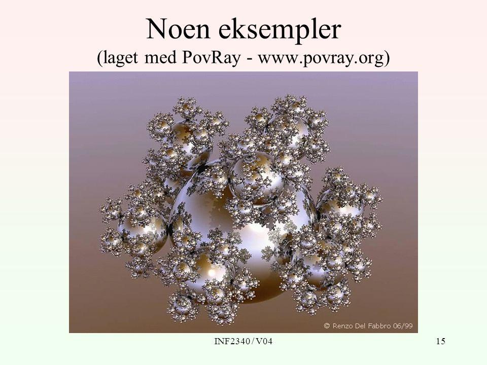 INF2340 / V0415 Noen eksempler (laget med PovRay - www.povray.org)